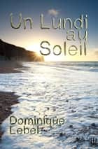 Un lundi au soleil ebook by Dominique LEBEL