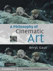A Philosophy of Cinematic Art ebook by Berys Gaut