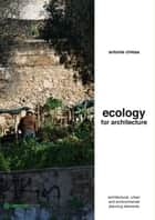 Ecology for architecture ebook by Antonia Chiesa