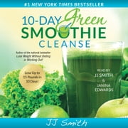 10-Day Green Smoothie Cleanse - Lose Up to 15 Pounds in 10 Days! audiobook by JJ Smith