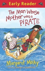 The Man Whose Mother Was a Pirate ebook by Margaret Mahy,Margaret Chamberlain