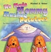 We Made Mommy Mashed Potatoes ebook by Michael J. Weber