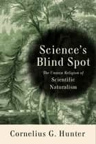 Science's Blind Spot ebook by Cornelius Hunter