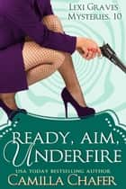 Ready, Aim, Under Fire (Lexi Graves Mysteries, 10) ebook by Camilla Chafer