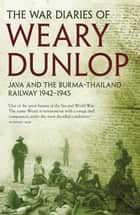 The War Diaries Of Weary Dunlop ebook by E E Dunlop