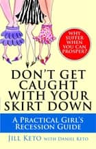 Don't Get Caught with Your Skirt Down ebook by Jill Keto,Daniel Keto