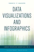 Data Visualizations and Infographics ebook by Sarah K. C. Mauldin, Ellyssa Kroski