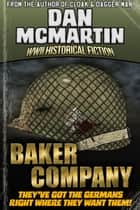 Baker Company - World War II Historical Fiction ebook by Dan McMartin