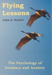 Flying Lessons - The Psychology of Intimacy and Anxiety ebook by John A. Snyder