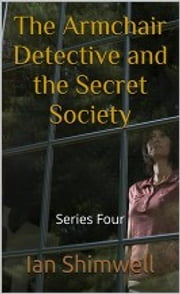 The Armchair Detective and the Secret Society - Series Four ebook by Ian Shimwell