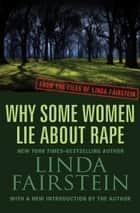 Why Some Women Lie About Rape ebook by Linda Fairstein