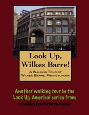 A Walking Tour of Wilkes-Barre, Pennsylvania ebook by Doug Gelbert