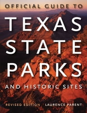 Official Guide to Texas State Parks and Historic Sites - Revised Edition ebook by Laurence Parent