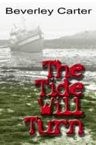 The Tide Will Turn ebook by Beverley Carter