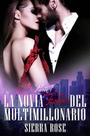 La novia falsa del multimillonario - Libro 1 eBook by Sierra Rose