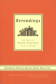 Rereadings - Seventeen writers revisit books they love ebook by Anne Fadiman