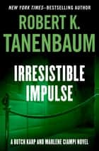 Irresistible Impulse ebook by Robert K. Tanenbaum