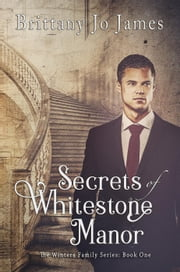 Secrets of Whitestone Manor - The Winters Family Series, #1 ebook by Brittany Jo James
