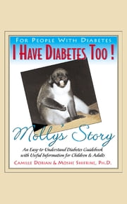 I Have Diabetes Too! - Molly's Story ebook by Moshe Shifrine, PH.D., Camille R. Dorian