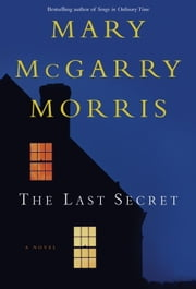 The Last Secret - A Novel ebook by Mary McGarry Morris