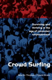 Crowd Surfing - Surviving and Thriving in the Age of Consumer Empowerment ebook by Martin Thomas,David Brain