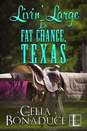 Livin' Large In Fat Chance, Texas ebook by Celia Bonaduce