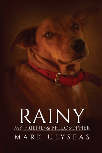 Rainy - My Friend & Philosopher ebook by Mark Ulyseas