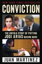 Conviction - The Untold Story of Putting Jodi Arias Behind Bars 電子書 by Juan Martinez