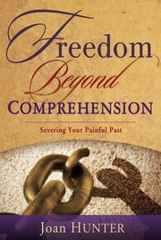 Freedom Beyond Comprehension ebook by Joan Hunter