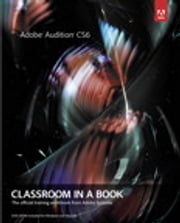 Adobe Audition CS6 Classroom in a Book ebook by Adobe Creative Team