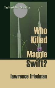 Who Killed Maggie Swift? ebook by Lawrence M. Friedman