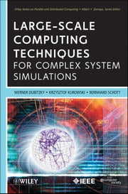 Large-Scale Computing Techniques for Complex System Simulations ebook by Werner Dubitzky,Krzysztof Kurowski,Bernard Schott