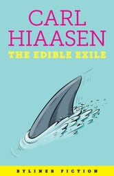 The Edible Exile ebook by Carl Hiaasen