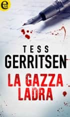 La gazza ladra (eLit) eBook by Tess Gerritsen