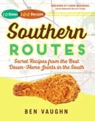 Southern Routes - Secret Recipes from the Best Down-Home Joints in the South ebook by Ben Vaughn, Simon Majumdar