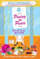 Peeing in Peace - Tales and Tips for Type A Moms ebook by Yvette Corporon, Beth Feldman