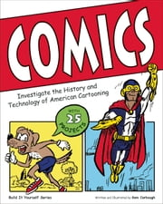 Comics - Investigate the History and Technology of American Cartooning ebook by Samuel Carbaugh