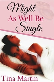 Might As Well Be Single ebook by Tina Martin