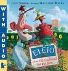 E-I-E-I-O How Old MacDonald Got His Farm (with a Little Help From a Hen) ebook by Judy Sierra Ph. D., Matt Myers