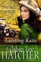 Catching Katie ebook by Robin Lee Hatcher