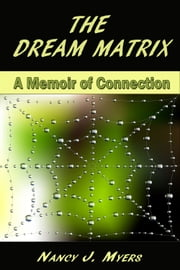 The Dream Matrix: A Memoir of Connection ebook by Nancy J Myers