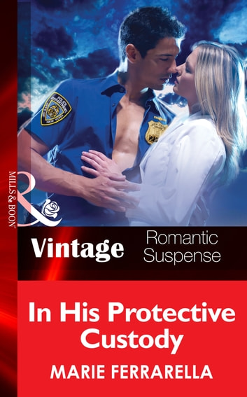 In His Protective Custody (Mills & Boon Vintage Romantic Suspense) (The Doctors Pulaski, Book 6) ebook by Marie Ferrarella