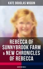 REBECCA OF SUNNYBROOK FARM & NEW CHRONICLES OF REBECCA (Adventure Novels) eBook by Kate Douglas Wiggin