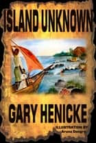 Island Unknown ebook by Gary Henicke