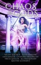 Chaos of the Gods ebook by Kristine Schwartz, Nicole Zoltack, Susan Burdorf,...