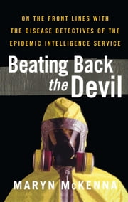 Beating Back the Devil - On the Front Lines with the Disease Detectives of ebook by Maryn McKenna