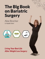 The BIG Book on Bariatric Surgery - Living Your Best Life After Weight Loss Surgery ebook by Alex Brecher,Natalie Stein