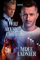 Wolf Around the Corner ebook by Aidee Ladnier
