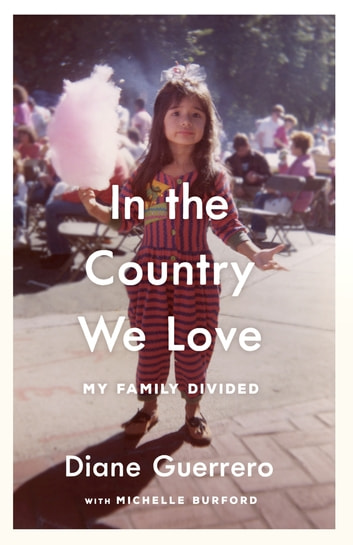 In the Country We Love - My Family Divided ebook by Diane Guerrero,Michelle Burford