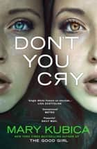 Don't You Cry: A gripping suspense full of secrets ebook by Mary Kubica